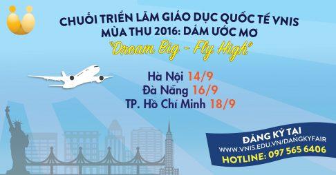 Triển lãm Giáo dục Quốc tế VNIS Mùa Thu 2016 – Dám Ước Mơ (Dream Big, Fly High)
